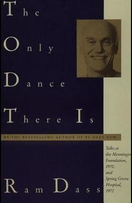 The Only Dance There Is: Talks at the Menninger Foundation, 1970, and Spring Grove Hospital, 1972