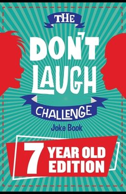 The Don't Laugh Challenge - 7 Year Old Edition: The LOL Interactive Joke Book Contest Game for Boys and Girls Age 7