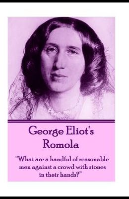 George Eliot's Romola: What Are a Handful of Reasonable Men Against a Crowd with Stones in Their Hands?