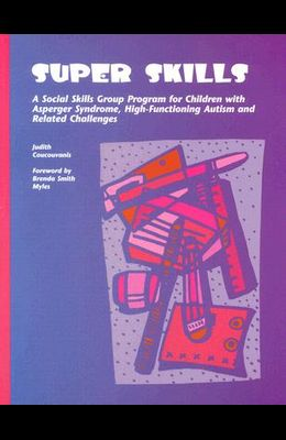 Super Skills: A Social Skills Group Program for Children with Asperger Syndrome, High-Functioning Autism and Related Challenges