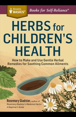 Herbs for Children's Health: How to Make and Use Gentle Herbal Remedies for Soothing Common Ailments