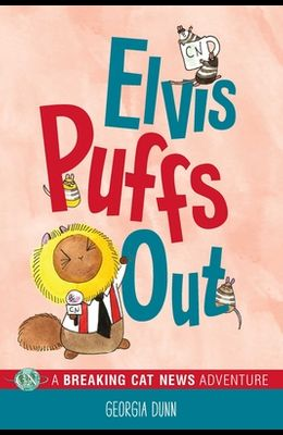 Elvis Puffs Out, 3: A Breaking Cat News Adventure