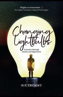 Changing Lightbulbs: A journey through anxiety and depression