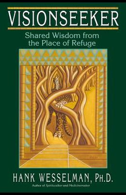 Visionseeker: Shared Wisdom from the Place of Refuge