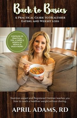 Back to Basics: A Practical Guide to Healthier Eating and Weight Loss