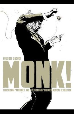 Monk!: Thelonious, Pannonica, and the Friendship Behind a Musical Revolution