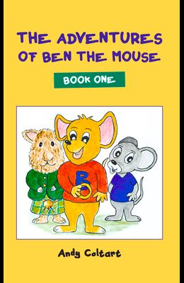 The Adventures of Ben the Mouse: Book One