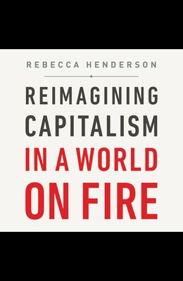 Reimagining Capitalism in a World on Fire Lib/E