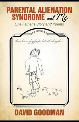 Parental Alienation Syndrome and Me: One Father's Story and Poems