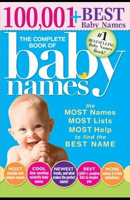 The Complete Book of Baby Names: The Most Names, Most Lists, Most Help to Find the Best Name