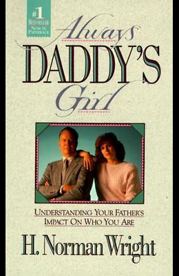 Always Daddy's Girl: Understanding Your Father's Impact on Who You Are