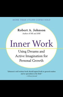 Inner Work Lib/E: Using Dreams and Creative Imagination for Personal Growth and Integration