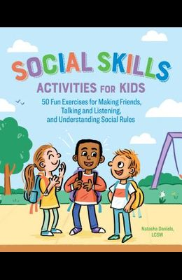 Social Skills Activities for Kids: 50 Fun Exercises for Making Friends, Talking and Listening, and Understanding Social Rules