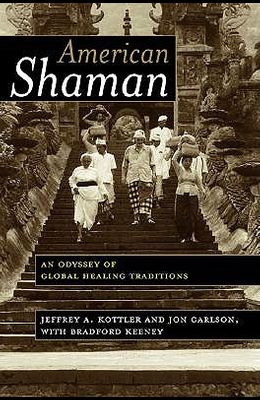 American Shaman: An Odyssey of Global Healing Traditions
