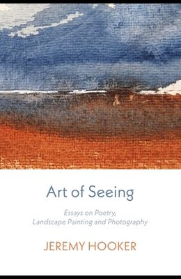 Art of Seeing: Essays on Poetry, Landscape Painting, and Photography