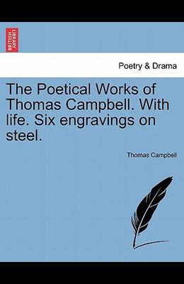 The Poetical Works of Thomas Campbell. with Life. Six Engravings on Steel.