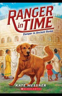 Danger in Ancient Rome (Ranger in Time #2), 2
