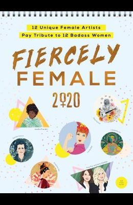 2020 Fiercely Female Wall Poster Calendar: 12 Unique Female Artists Pay Tribute to 12 Badass Women
