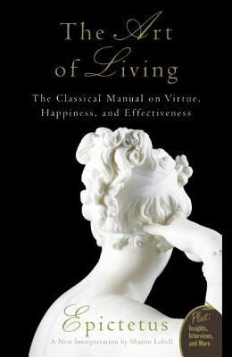 Art of Living: The Classical Mannual on Virtue, Happiness, and Effectiveness