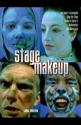 Stage Makeup: The Actor's Complete Guide to Today's Techniques and Materials