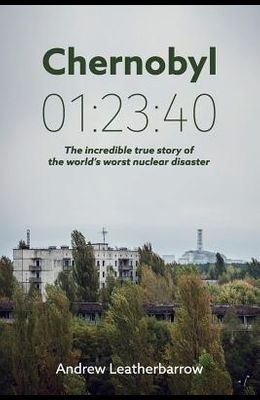 Chernobyl 01: 23:40: The incredible true story of the world's worst nuclear disaster