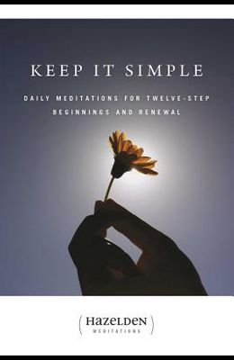 Keep It Simple: Daily Meditations for Twelve Step Beginnings and Renewal