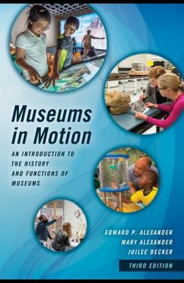 Museums in Motion: An Introduction to the History and Functions of Museums, Third Edition