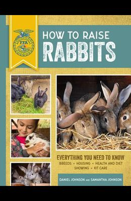 How to Raise Rabbits: Everything You Need to Know, Updated & Revised Third Edition