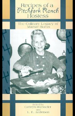 Recipes of a Pitchfork Ranch Hostess: The Culinary Legacy of Mamie Burns