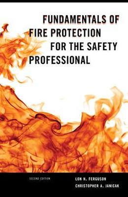Fundamentals of Fire Protection for the Safety Professional, Second Edition