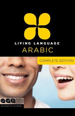 Living Language Arabic, Complete Edition: Beginner Through Advanced Course, Including 3 Coursebooks, 9 Audio Cds, Arabic Script Guide, and Free Online