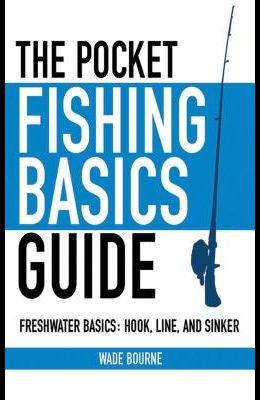 The Pocket Fishing Basics Guide: Freshwater Basics: Hook, Line, and Sinker
