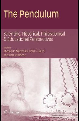 The Pendulum: Scientific, Historical, Philosophical and Educational Perspectives