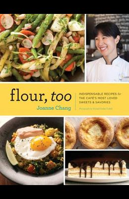 Flour, Too: Indispensable Recipes for the Cafe's Most Loved Sweets & Savories (Baking Cookbook, Dessert Cookbook, Savory Recipe Bo