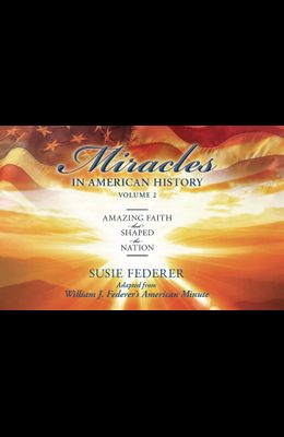 Miracles in American History, Volume Two: Amazing Faith That Shaped the Nation: Adapted from William J. Federer's American Minute [With 2 Paperbacks]