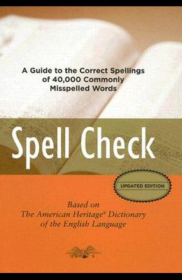 Spell Check: Based on the American Heritage Dictionary of the English Language