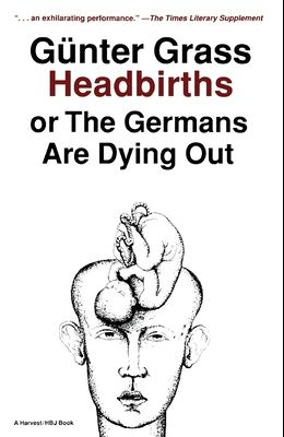 Headbirths: Or the Germans Are Dying Out