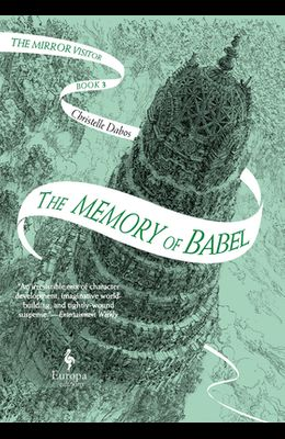 The Memory of Babel: Book Three of the Mirror Visitor Quartet