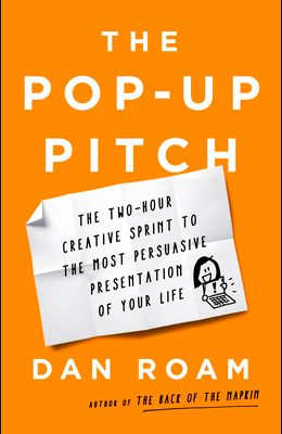 The Pop-Up Pitch: The Two-Hour Creative Sprint to the Most Persuasive Presentation of Your Life