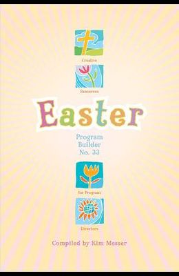Easter Program Builder No. 33: Creative Resources for Program Directors