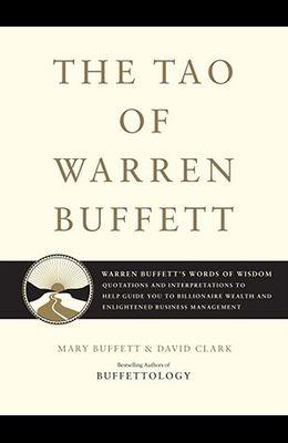 The Tao of Warren Buffett: Warren Buffett's Words of Wisdom: Quotations and Interpretations to Help Guide You to Billionaire Wealth and Enlighten