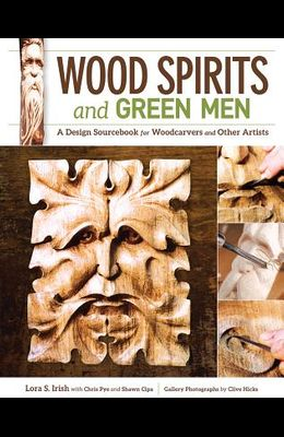 Wood Spirits and Green Men: A Design Sourcebook for Woodcarvers and Other Artists
