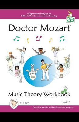 Doctor Mozart Music Theory Workbook Level 2b: In-Depth Piano Theory Fun for Children's Music Lessons and Homeschooling - For Beginners Learning a Musi