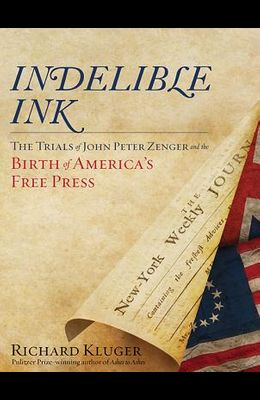 Indelible Ink: The Trials of John Peter Zenger and the Birth of America�s Free Press