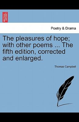 The Pleasures of Hope; With Other Poems ... the Fifth Edition, Corrected and Enlarged.