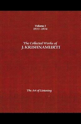 The Collected Works of J. Krishnamurti, Volume I: 1933-1934: The Art of Listening