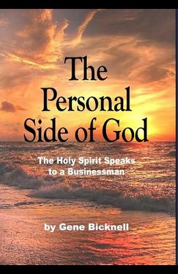 The Personal Side of God: The Holy Spirit Speaks to a Businessman