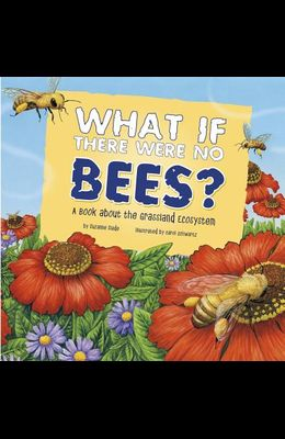 What If There Were No Bees?: A Book about the Grassland Ecosystem