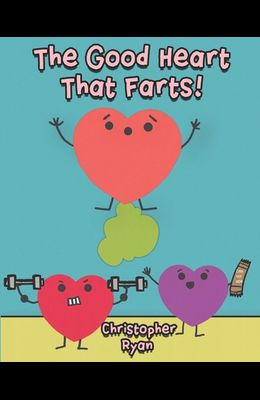 The Good Heart That Farts!