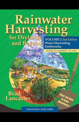 Rainwater Harvesting for Drylands and Beyond, Volume 2, 2nd Edition: Water-Harvesting Earthworks